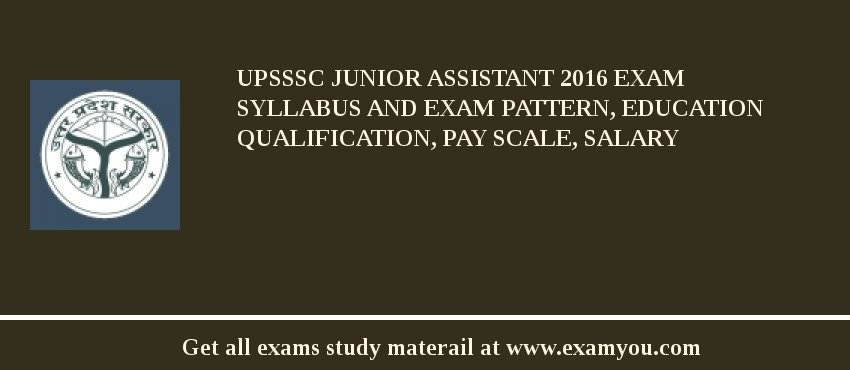 UPSSSC Junior Assistant 2020 Exam Syllabus And Exam Pattern, Education Qualification, Pay scale, Salary