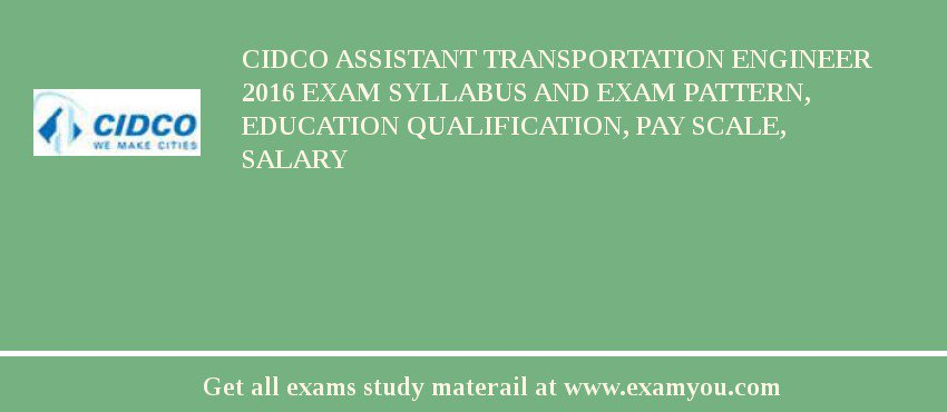 CIDCO Assistant Transportation Engineer 2020 Exam Syllabus And Exam Pattern, Education Qualification, Pay scale, Salary