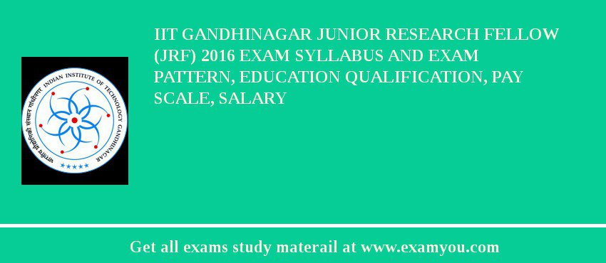 IIT Gandhinagar Junior Research Fellow (JRF) 2019 Exam Syllabus And Exam Pattern, Education Qualification, Pay scale, Salary