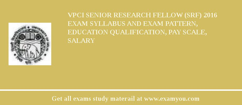 VPCI Senior Research Fellow (SRF) 2019 Exam Syllabus And Exam Pattern, Education Qualification, Pay scale, Salary