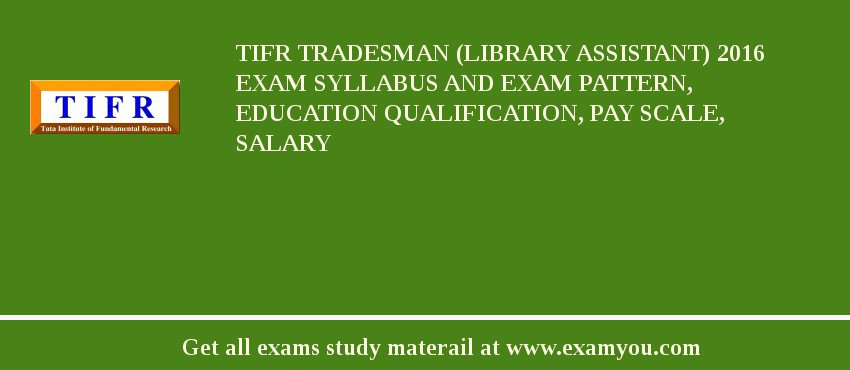 TIFR Tradesman (Library Assistant) 2020 Exam Syllabus And Exam Pattern, Education Qualification, Pay scale, Salary