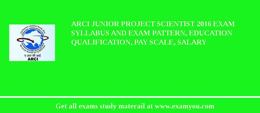 ARCI Junior Project Scientist 2020 Exam Syllabus And Exam Pattern, Education Qualification, Pay scale, Salary