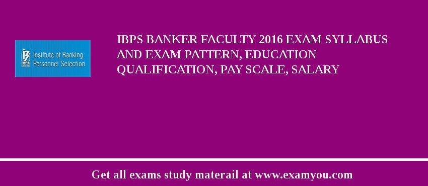 IBPS Banker Faculty 2020 Exam Syllabus And Exam Pattern, Education Qualification, Pay scale, Salary