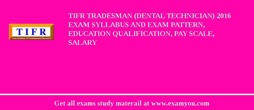 TIFR Tradesman (Dental Technician) 2020 Exam Syllabus And Exam Pattern, Education Qualification, Pay scale, Salary