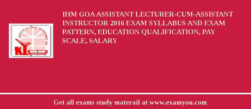 IHM Goa Assistant Lecturer-Cum-Assistant Instructor 2020 Exam Syllabus And Exam Pattern, Education Qualification, Pay scale, Salary