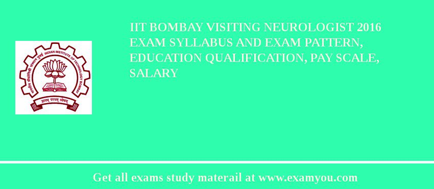IIT Bombay Visiting Neurologist 2019 Exam Syllabus And Exam Pattern, Education Qualification, Pay scale, Salary