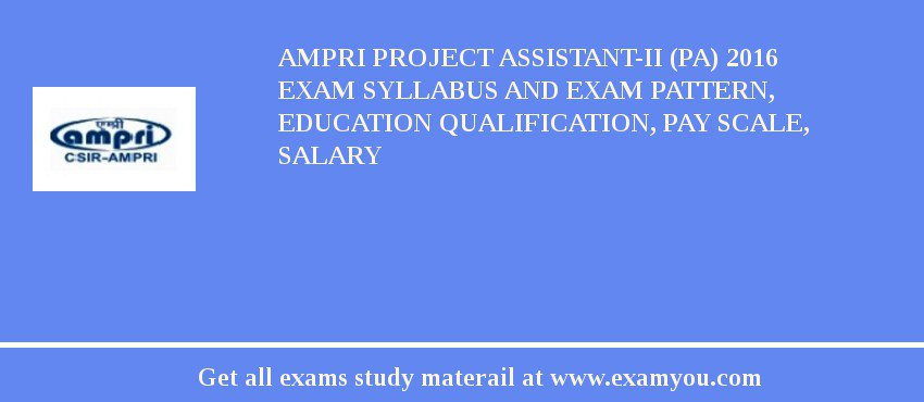 AMPRI Project Assistant-II (PA) 2019 Exam Syllabus And Exam Pattern, Education Qualification, Pay scale, Salary