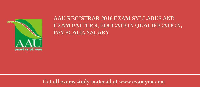 AAU Registrar 2020 Exam Syllabus And Exam Pattern, Education Qualification, Pay scale, Salary