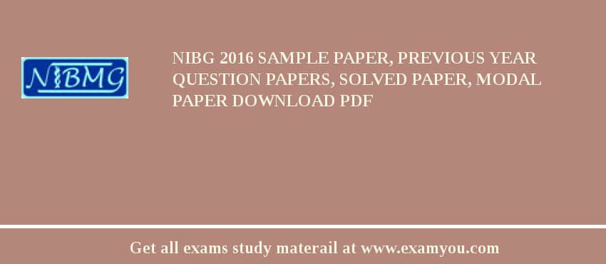 NIBG 2019 Sample Paper, Previous Year Question Papers, Solved Paper, Modal Paper Download PDF