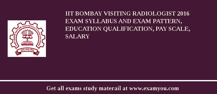 IIT Bombay Visiting Radiologist 2019 Exam Syllabus And Exam Pattern, Education Qualification, Pay scale, Salary