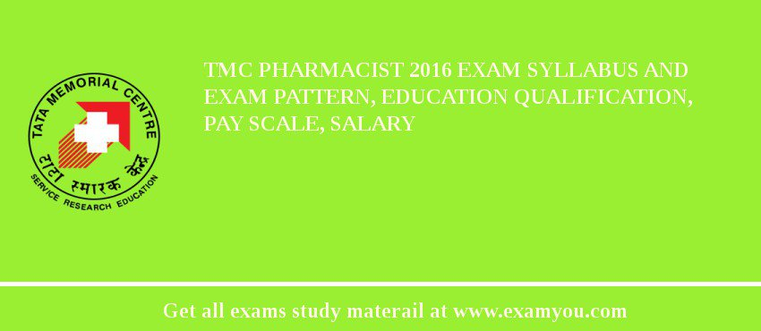 TMC Pharmacist 2019 Exam Syllabus And Exam Pattern, Education Qualification, Pay scale, Salary