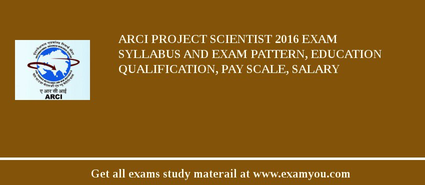 ARCI Project Scientist 2020 Exam Syllabus And Exam Pattern, Education Qualification, Pay scale, Salary