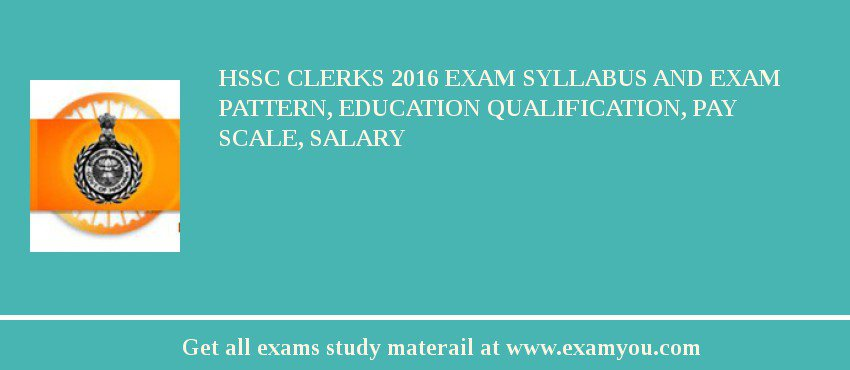 HSSC Clerks 2020 Exam Syllabus And Exam Pattern, Education Qualification, Pay scale, Salary