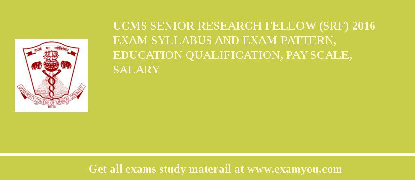 UCMS Senior Research Fellow (SRF) 2019 Exam Syllabus And Exam Pattern, Education Qualification, Pay scale, Salary