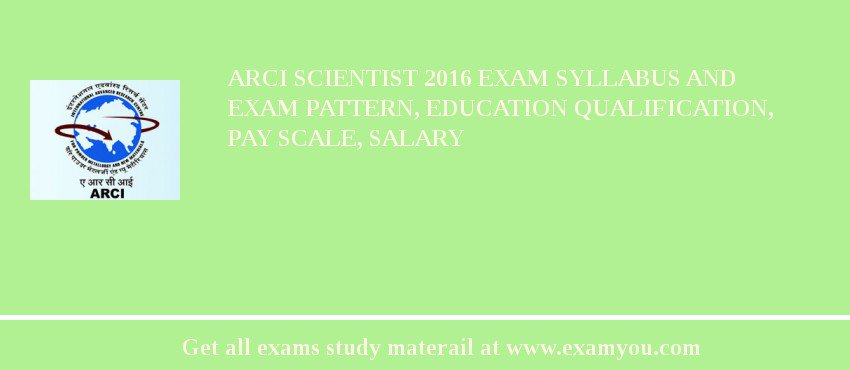 ARCI Scientist 2020 Exam Syllabus And Exam Pattern, Education Qualification, Pay scale, Salary