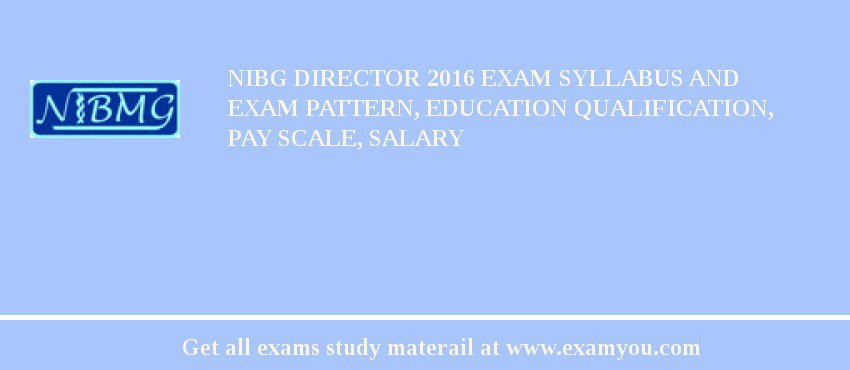 NIBG Director 2020 Exam Syllabus And Exam Pattern, Education Qualification, Pay scale, Salary