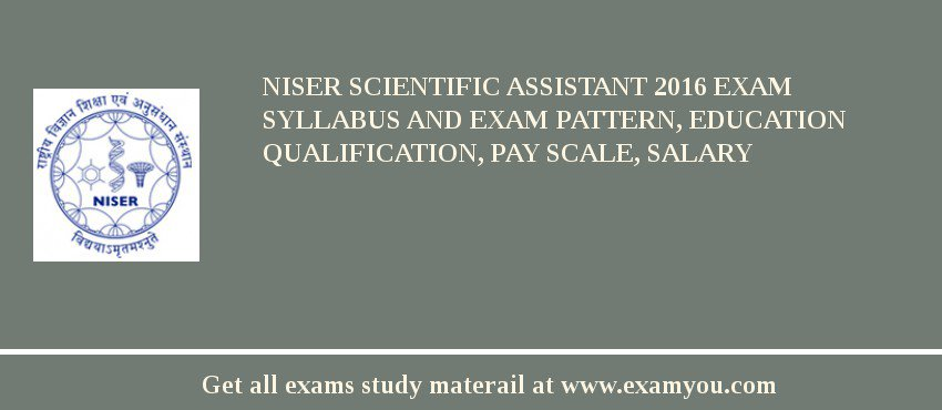 NISER Scientific Assistant 2019 Exam Syllabus And Exam Pattern, Education Qualification, Pay scale, Salary