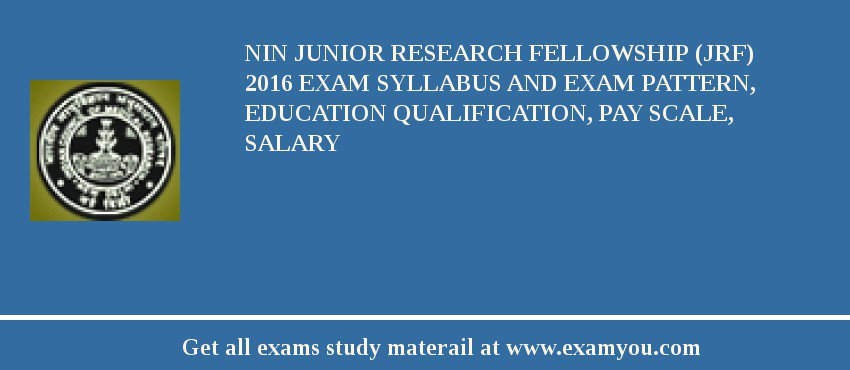 NIN Junior Research Fellowship (JRF) 2020 Exam Syllabus And Exam Pattern, Education Qualification, Pay scale, Salary