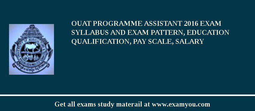OUAT Programme Assistant 2020 Exam Syllabus And Exam Pattern, Education Qualification, Pay scale, Salary