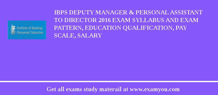 IBPS Deputy Manager & Personal Assistant to Director 2020 Exam Syllabus And Exam Pattern, Education Qualification, Pay scale, Salary