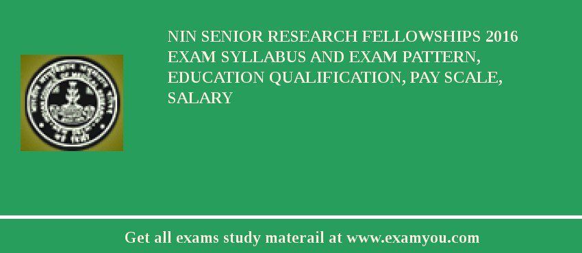 NIN Senior Research Fellowships 2020 Exam Syllabus And Exam Pattern, Education Qualification, Pay scale, Salary