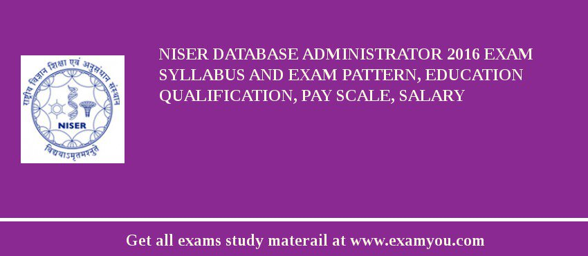 NISER Database Administrator 2020 Exam Syllabus And Exam Pattern, Education Qualification, Pay scale, Salary