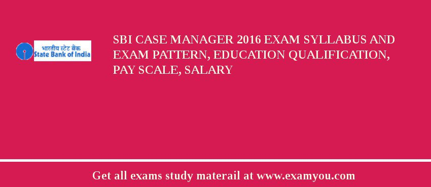 SBI Case Manager 2020 Exam Syllabus And Exam Pattern, Education Qualification, Pay scale, Salary