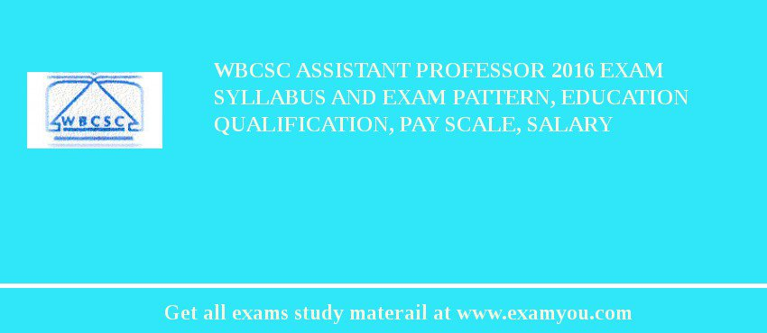 WBCSC Assistant Professor 2019 Exam Syllabus And Exam Pattern, Education Qualification, Pay scale, Salary