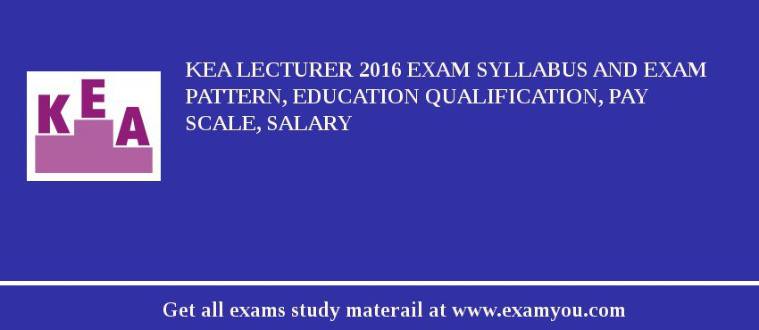 KEA Lecturer 2019 Exam Syllabus And Exam Pattern, Education Qualification, Pay scale, Salary