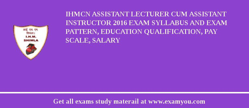 IHMCN Assistant Lecturer cum Assistant Instructor 2019 Exam Syllabus And Exam Pattern, Education Qualification, Pay scale, Salary