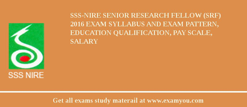 SSS-NIRE Senior Research Fellow (SRF) 2019 Exam Syllabus And Exam Pattern, Education Qualification, Pay scale, Salary