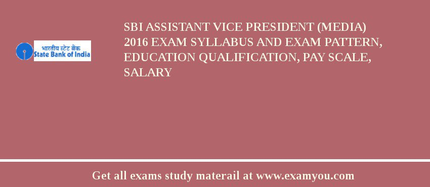SBI Assistant Vice President (Media) 2020 Exam Syllabus And Exam Pattern, Education Qualification, Pay scale, Salary