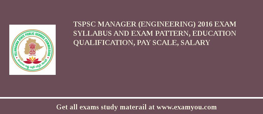 TSPSC Manager (Engineering) 2020 Exam Syllabus And Exam Pattern, Education Qualification, Pay scale, Salary