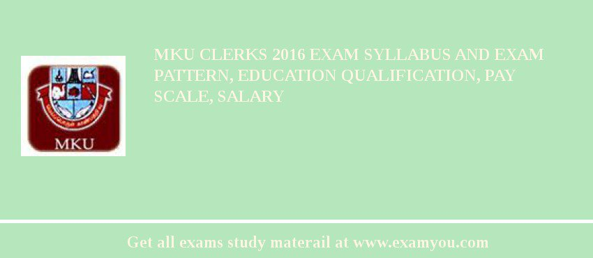 MKU Clerks 2020 Exam Syllabus And Exam Pattern, Education Qualification, Pay scale, Salary