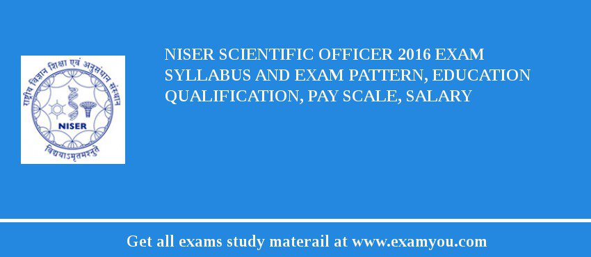 NISER Scientific Officer 2019 Exam Syllabus And Exam Pattern, Education Qualification, Pay scale, Salary
