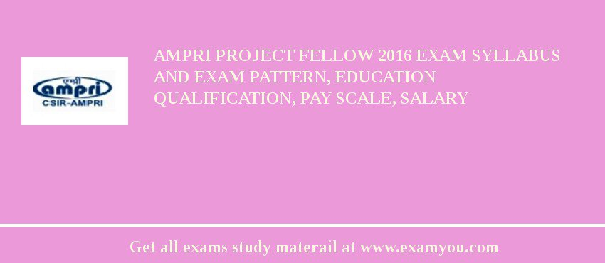 AMPRI Project Fellow 2019 Exam Syllabus And Exam Pattern, Education Qualification, Pay scale, Salary