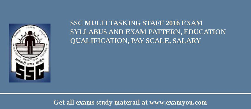 SSC Multi Tasking Staff 2020 Exam Syllabus And Exam Pattern, Education Qualification, Pay scale, Salary