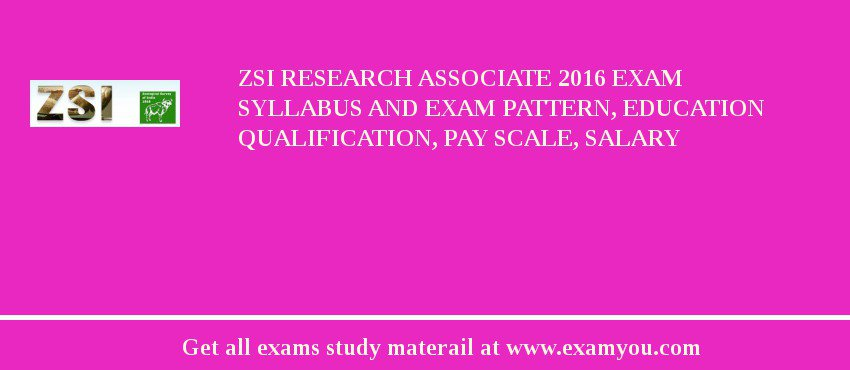 ZSI Research Associate 2019 Exam Syllabus And Exam Pattern, Education Qualification, Pay scale, Salary