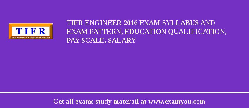 TIFR Engineer 2020 Exam Syllabus And Exam Pattern, Education Qualification, Pay scale, Salary