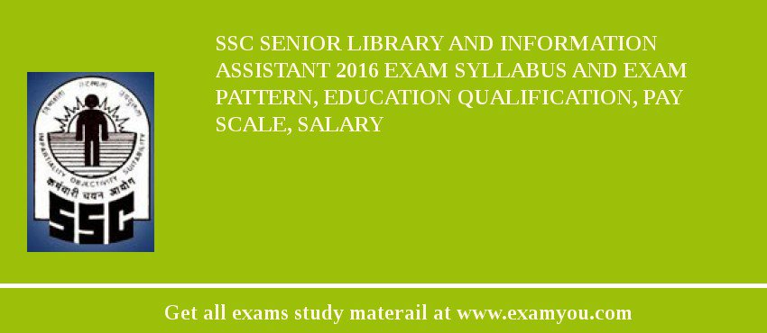 SSC Senior Library and Information Assistant 2019 Exam Syllabus And Exam Pattern, Education Qualification, Pay scale, Salary