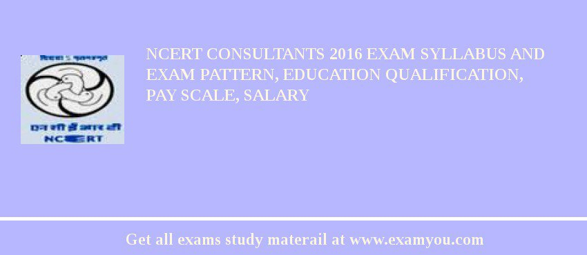 NCERT Consultants 2019 Exam Syllabus And Exam Pattern, Education Qualification, Pay scale, Salary