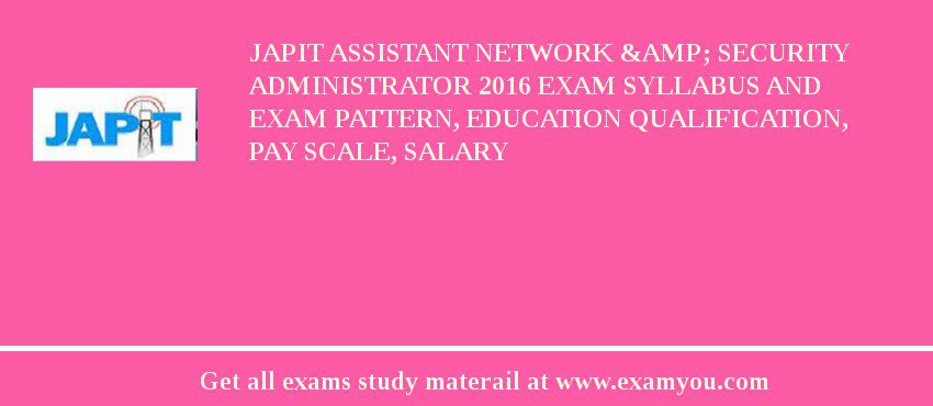 JAPIT Assistant Network & Security Administrator 2020 Exam Syllabus And Exam Pattern, Education Qualification, Pay scale, Salary