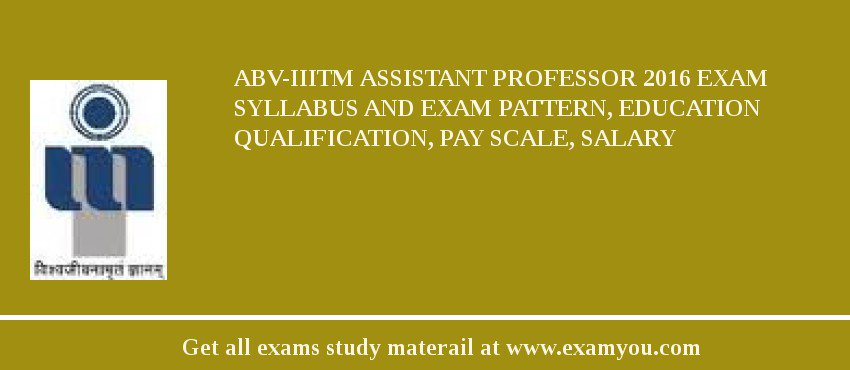 ABV-IIITM Assistant Professor 2020 Exam Syllabus And Exam Pattern, Education Qualification, Pay scale, Salary