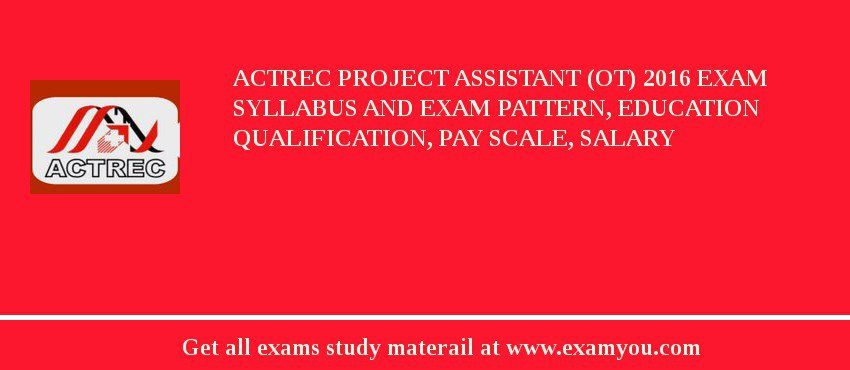 ACTREC Project Assistant (OT) 2019 Exam Syllabus And Exam Pattern, Education Qualification, Pay scale, Salary