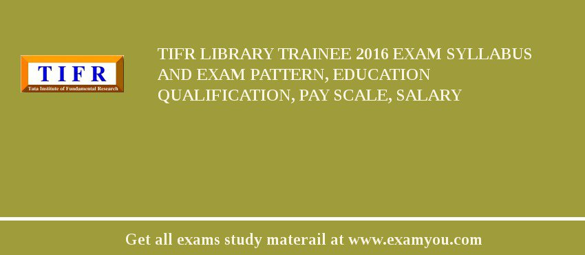 TIFR Library Trainee 2020 Exam Syllabus And Exam Pattern, Education Qualification, Pay scale, Salary