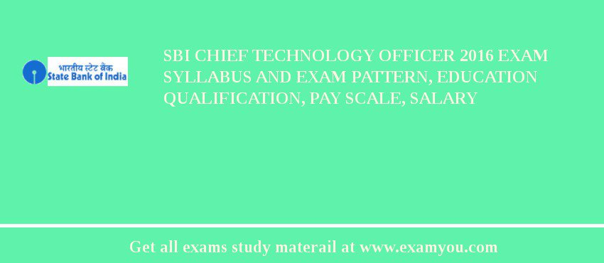 SBI Chief Technology Officer 2019 Exam Syllabus And Exam Pattern, Education Qualification, Pay scale, Salary