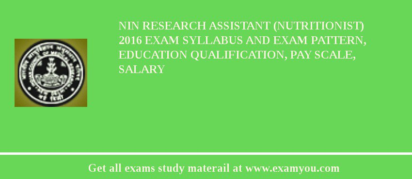 NIN Research Assistant (Nutritionist) 2020 Exam Syllabus And Exam Pattern, Education Qualification, Pay scale, Salary