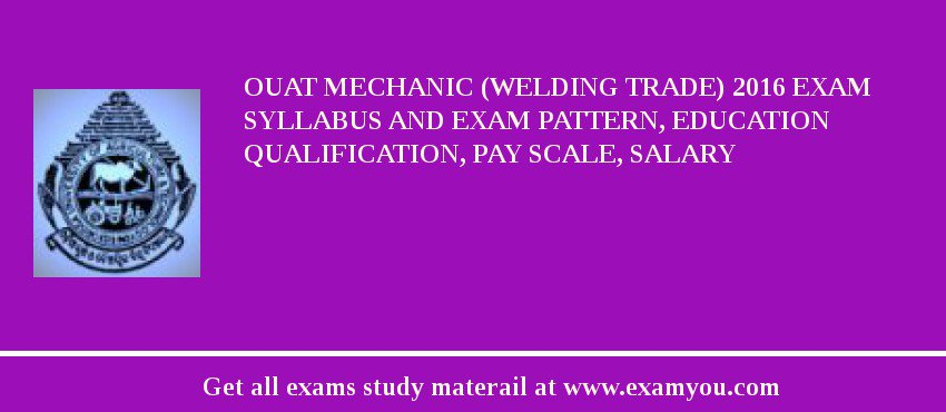 OUAT Mechanic (Welding Trade) 2020 Exam Syllabus And Exam Pattern, Education Qualification, Pay scale, Salary