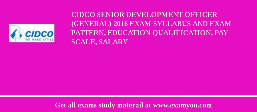 CIDCO Senior Development Officer (General) 2020 Exam Syllabus And Exam Pattern, Education Qualification, Pay scale, Salary