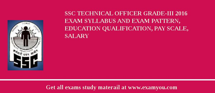 SSC Technical Officer Grade-III 2019 Exam Syllabus And Exam Pattern, Education Qualification, Pay scale, Salary